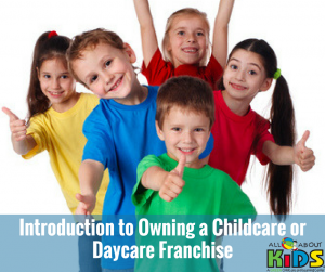Introduction to Owning a Childcare or Daycare Franchise