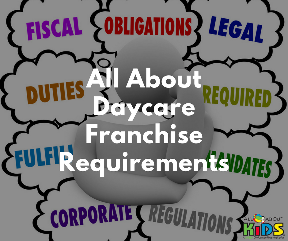 All About Daycare Franchise Requirements