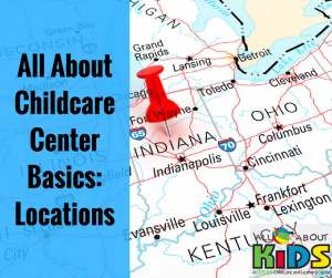All About Childcare Center Basics: Locations