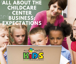 All About the Childcare Center Business: Expectations