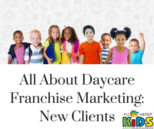 All About Daycare Franchise Marketing: Marketing Yourself