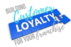 Building Customer Loyalty for Your Franchise