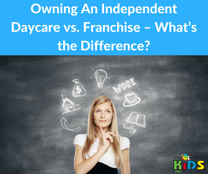 Independent Daycare vs Franchise