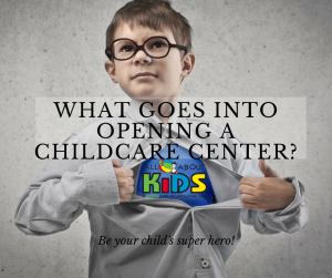 what goes into opening a childcare center