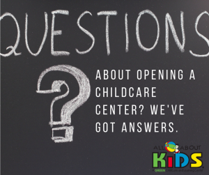Questions about opening a childcare center?
