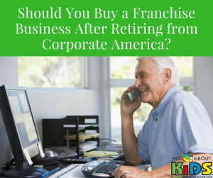 Should You Buy a Franchise Business After Retiring from Corporate America