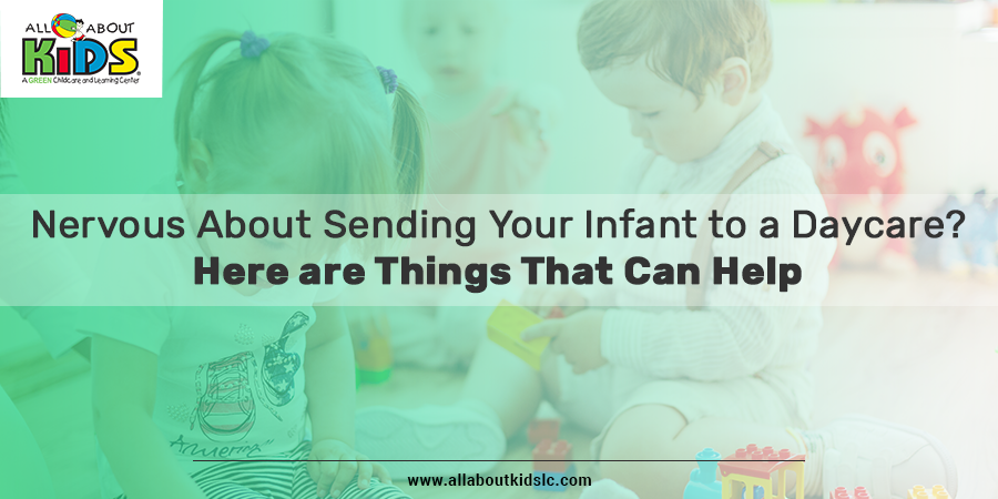 Nervous About Sending Your Infant to a Daycare?  Here are Things That Can Help